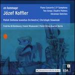 En hommage Józef Koffler: Piano Concerto; 2nd Symphony; Two Songs; Quatre Poèmes; Ukrainian Sketches