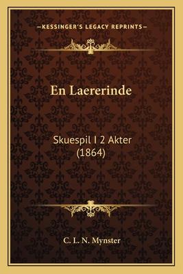 En Laererinde: Skuespil I 2 Akter (1864) - Mynster, C L N