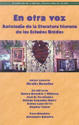 En Otra Voz: Antologia de la Literatura Hispana de los Estados Unidos - Kanellos, Nicolas (Editor), and Dworkin-Mendez, Kenya, and Fernandez, Jose B