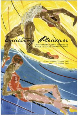 Enacting Pleasure: A Response to Carol Gilligan's New Map of Love - Davis, Peggy Cooper (Editor), and Davis, Lizzy Cooper (Editor)