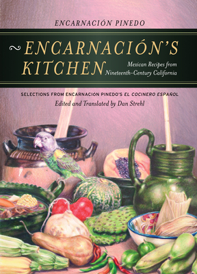 Encarnacion's Kitchen: Mexican Recipes from Nineteenth-Century California - Strehl, Dan (Editor), and Valle, Victor, Professor, and Pinedo, Encarnacion (Selected by)