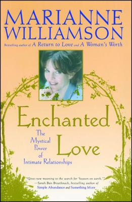 Enchanted Love: The Mystical Power of Intimate Relationships - Williamson, Marianne