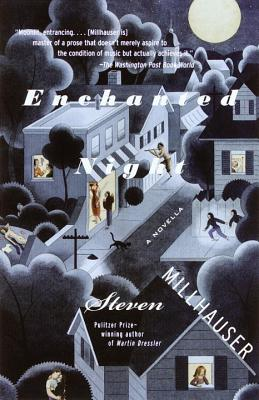 Enchanted Night - Millhauser, Steven