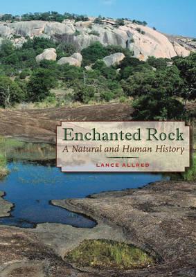Enchanted Rock: A Natural and Human History - Allred, Lance