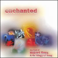 Enchanted: The Best of Robert Gass & on Wings of Song - Robert Gass & On Wings of Song