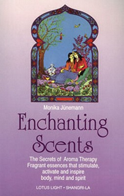 Enchanting Scents (Secrets of Aromatherapy) - Junemann, Monika