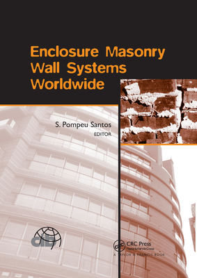 Enclosure Masonry Wall Systems Worldwide: Typical Masonry Wall Enclosures in Belgium, Brazil, China, France, Germany, Greece, India, Italy, Nordic Countries, Poland, Portugal, the Netherlands and USA - Pompeu Santos, S (Editor)