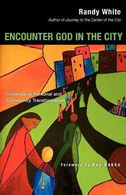 Encounter God in the City: Onramps to Personal and Community Transformation - White, Randy