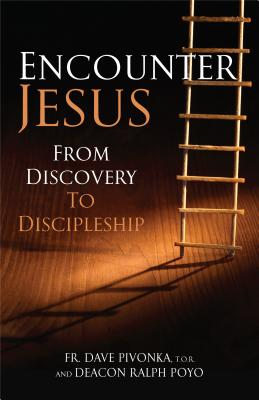 Encounter Jesus: From Discovery to Discipleship - Pivonka, Dave, Fr., and Poyo, Ralph