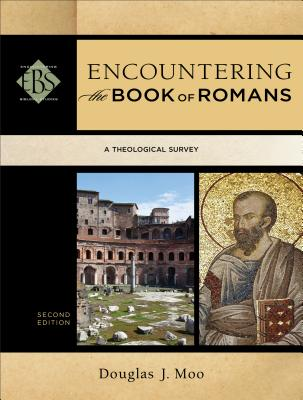 Encountering the Book of Romans: A Theological Survey - Moo, Douglas J, Ph.D.