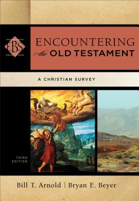 Encountering the Old Testament: A Christian Survey - Arnold, Bill T, Professor, Ph.D., and Beyer, Bryan E, Ph.D., and Elwell, Walter (Editor)