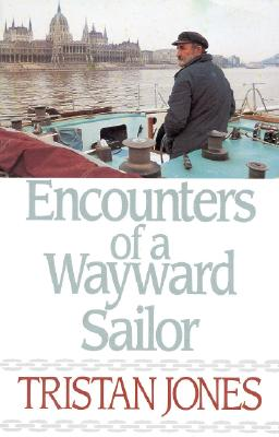 Encounters of a Wayward Sailor - Jones, Tristan, and Curtis, Richard (Foreword by)