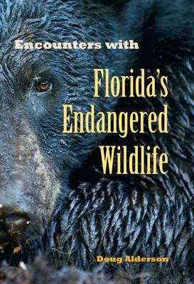 Encounters with Florida's Endangered Wildlife - Alderson, Doug