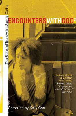 Encounters with God 2: True Stories of Teens with a Sacred Calling - Carr, Kelly (Compiled by)