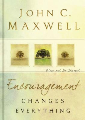 Encouragement Changes Everything: Bless and Be Blessed - Maxwell, John C