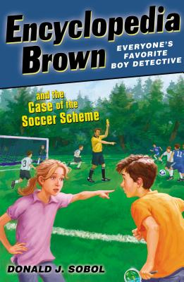 Encyclopedia Brown and the Case of the Soccer Scheme - Sobol, Donald J
