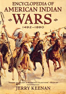 Encyclopedia of American Indian Wars: 1492-1890 - Keenan, Jerry