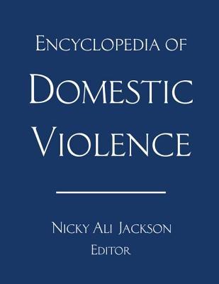 Encyclopedia of Domestic Violence - Jackson, Nicky Ali, Ph.D. (Editor)
