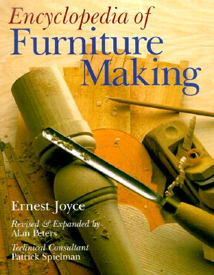 Encyclopedia of Furniture Making - Joyce, Ernest, and Peters, Alan (Revised by), and Spielman, Patrick (Contributions by)