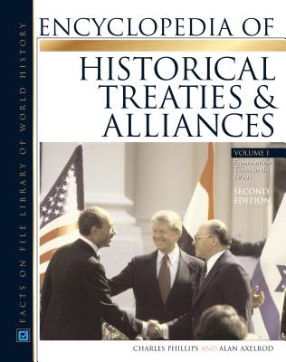 Encyclopedia of Historical Treaties and Alliances, 2-Volume Set, Second Edition - Phillips, Charles, and Axelrod, Alan, PH.D.