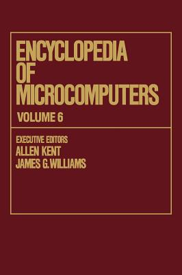Encyclopedia of Microcomputers: Volume 6 - Electronic Dictionaries in Machine Translation to Evaluation of Software: Microsoft Word Version 4.0 - Kent, Allen (Editor), and Williams, James G (Editor)