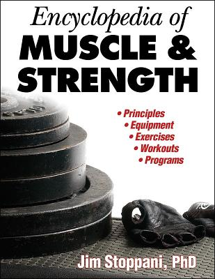 Encyclopedia of Muscle & Strength - Stoppani, Jim, Ph.D.