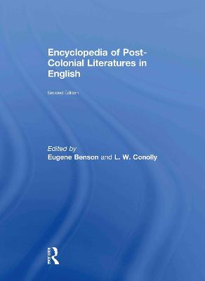 Encyclopedia of Post-Colonial Literatures in English - Benson, Eugene (Editor), and Conolly, L W (Editor)