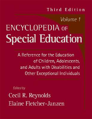 Encyclopedia of Special Education, Volume 1: A Reference for the Education of Children, Adolescents, and Adults with Disabilities and Other Exceptional Individuals - Reynolds, Cecil R, PhD (Editor), and Fletcher-Janzen, Elaine, Ed.D. (Editor)