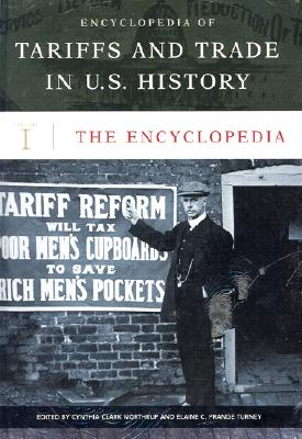 Encyclopedia of Tariffs and Trade in U.S. History [3 Volumes] - Lowenfeld, Andreas F, and Turney, Elaine C Prange (Editor), and Northrup, Cynthia Clark (Editor)