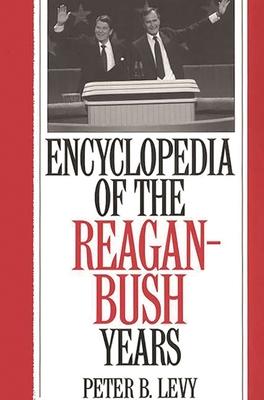 Encyclopedia of the Reagan-Bush Years - Levy, Peter B