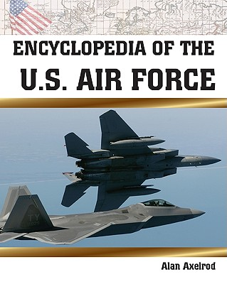 Encyclopedia of the U.S. Air Force - Axelrod, Alan, PH.D.