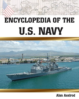 Encyclopedia of the U.S. Navy - Axelrod, Alan, PH.D.