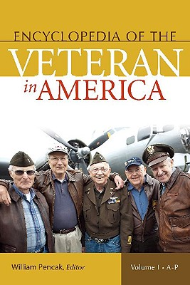 Encyclopedia of the Veteran in America - Pencak, William A (Editor)