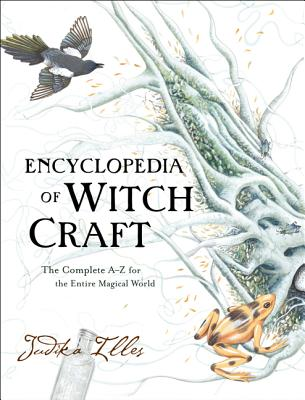 Encyclopedia of Witchcraft: The Complete A-Z for the Entire Magical World - Illes, Judika