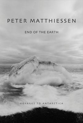End of the Earth: Voyaging to Antarctica - Matthiessen, Peter, and Bateman, Birgit Freybe (Photographer)