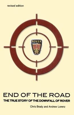 End of the Road: the true story of the downfall of Rover - Brady, Chris, and Lorenz, Andrew