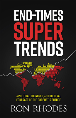 End-Times Super Trends: A Political, Economic, and Cultural Forecast of the Prophetic Future - Rhodes, Ron, Dr.