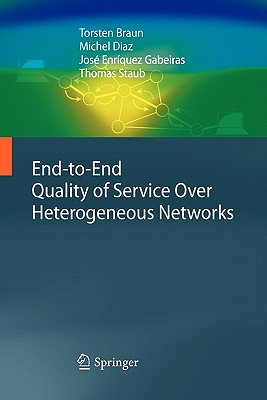 End-to-End Quality of Service Over Heterogeneous Networks - Braun, Torsten, and Diaz, Michel, and Gabeiras, Jose Enriquez