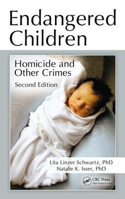 Endangered Children: Homicide and Other Crimes, Second Edition - Schwartz, Lita Linzer, and Isser, Natalie K