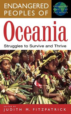 Endangered Peoples of Oceania: Struggles to Survive and Thrive - Fitzpatrick, Judith M (Editor)
