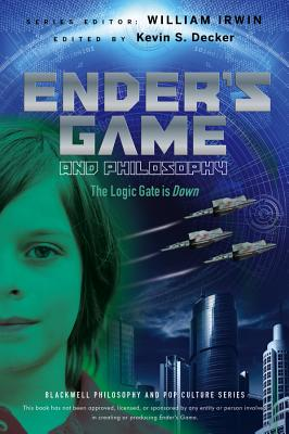 Ender's Game and Philosophy: The Logic Gate Is Down - Decker, Kevin S, and Irwin, William (Editor)