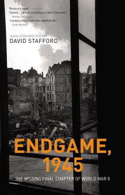 Endgame, 1945: The Missing Final Chapter of World War II - Stafford, David