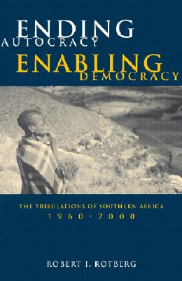 Ending Autocracy, Enabling Democracy: The Tribulations of Southern Africa: 1960-2000 - Rotberg, Robert I