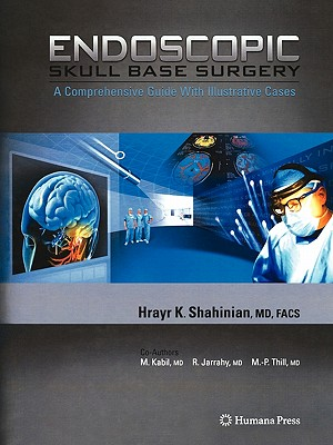 Endoscopic Skull Base Surgery: A Comprehensive Guide with Illustrative Cases - Shahinian, Hrayr K., and Kabil, M.S., and Jarrahy, R.