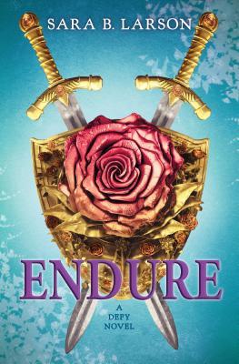 Endure (Defy, Book 3) - Larson, Sara B