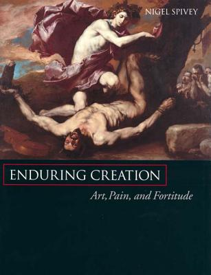 Enduring Creation: Art, Pain, and Fortitude - Spivey, Nigel