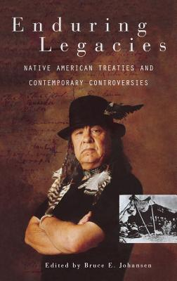 Enduring Legacies: Native American Treaties and Contemporary Controversies - Johansen, Bruce E