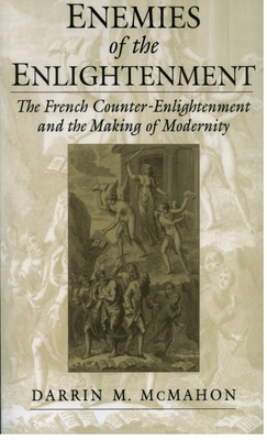 Enemies of the Enlightenment: The French Counter-Enlightenment and the Making of Modernity - McMahon, Darrin M