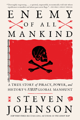 Enemy of All Mankind: A True Story of Piracy, Power, and History's First Global Manhunt - Johnson, Steven