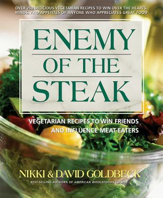 Enemy of the Steak: Vegetarian Recipes to Win Friends and Influence Meat-Eaters - Goldbeck, Nikki, and Golbeck, David
